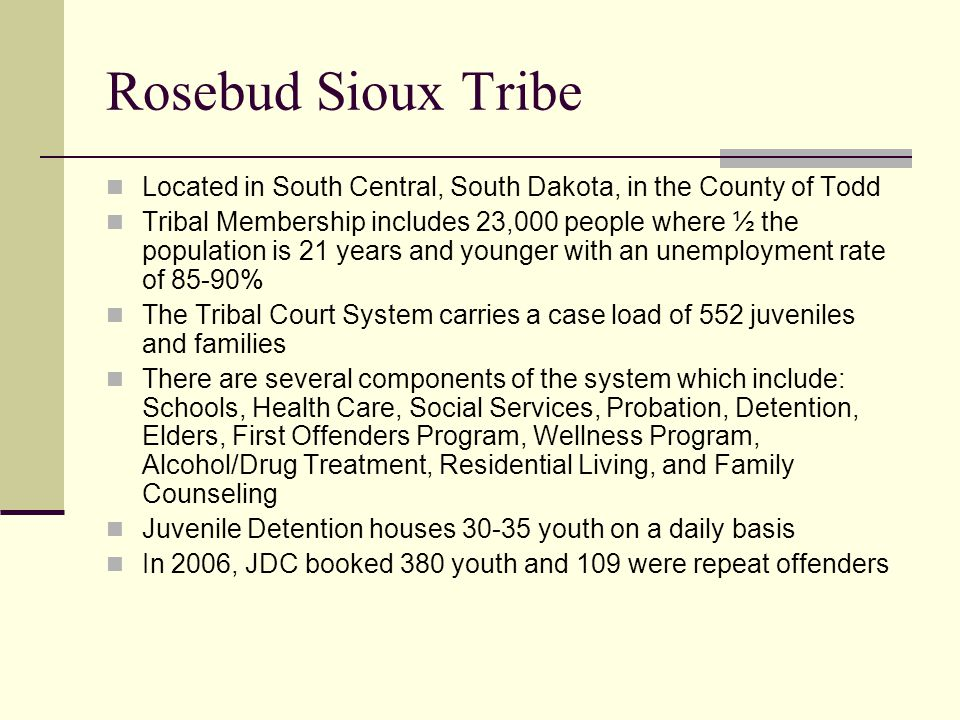 Rosebud Sioux Tribe Located in South Central, South Dakota, in the County of Todd.