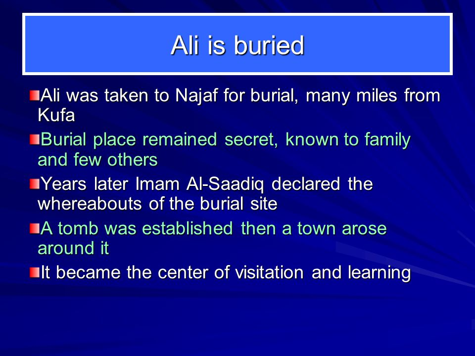 Ali is buried Ali was taken to Najaf for burial, many miles from Kufa