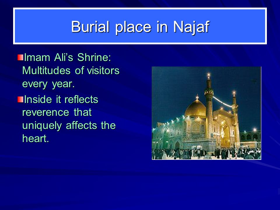 Burial place in Najaf Imam Ali's Shrine: Multitudes of visitors every year.