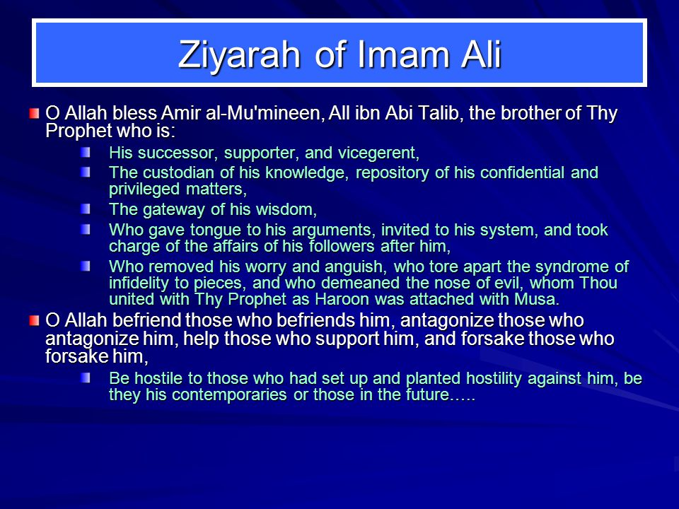 Ziyarah of Imam Ali O Allah bless Amir al-Mu mineen, All ibn Abi Talib, the brother of Thy Prophet who is: