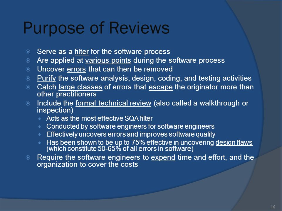 Purpose of Reviews Serve as a filter for the software process