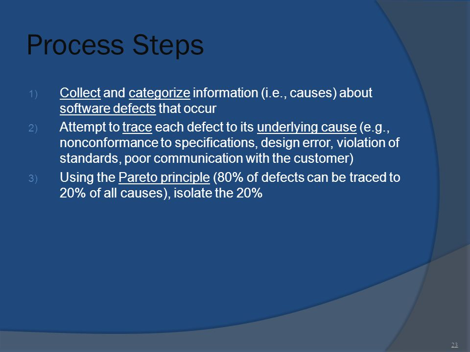 Process Steps Collect and categorize information (i.e., causes) about software defects that occur.