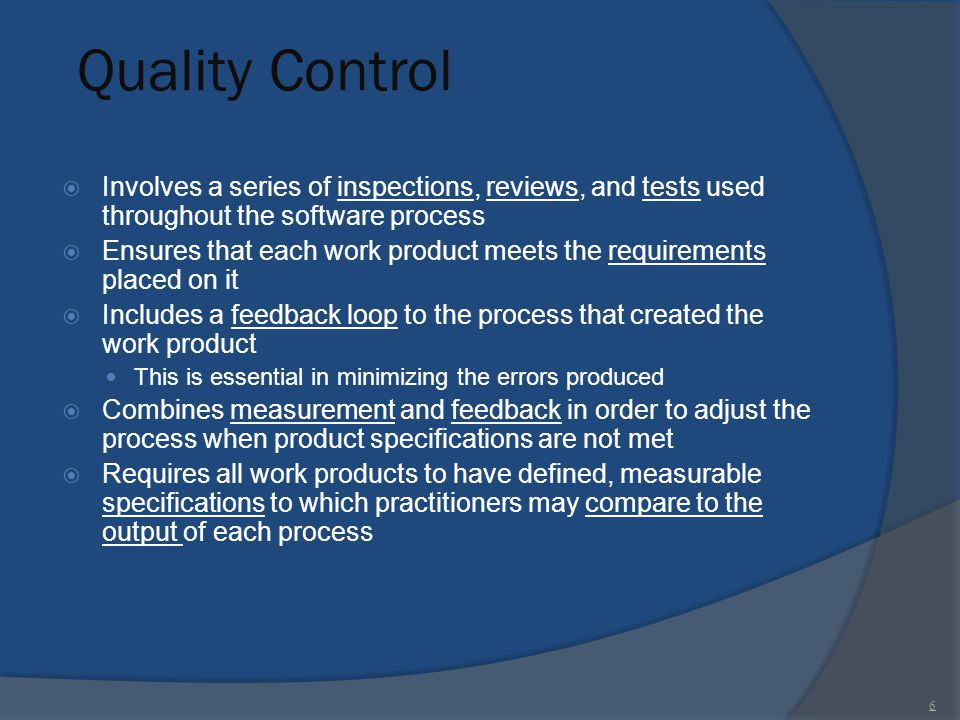 Quality Control Involves a series of inspections, reviews, and tests used throughout the software process.
