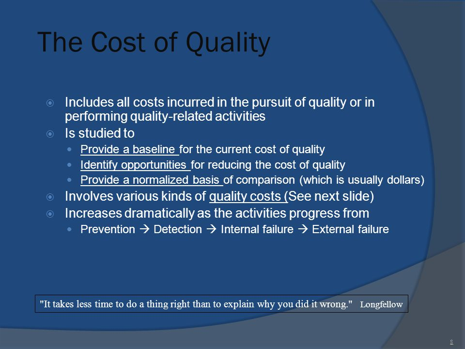 The Cost of Quality Includes all costs incurred in the pursuit of quality or in performing quality-related activities.