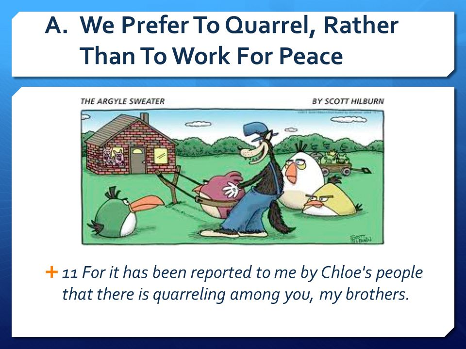 A. We Prefer To Quarrel, Rather Than To Work For Peace