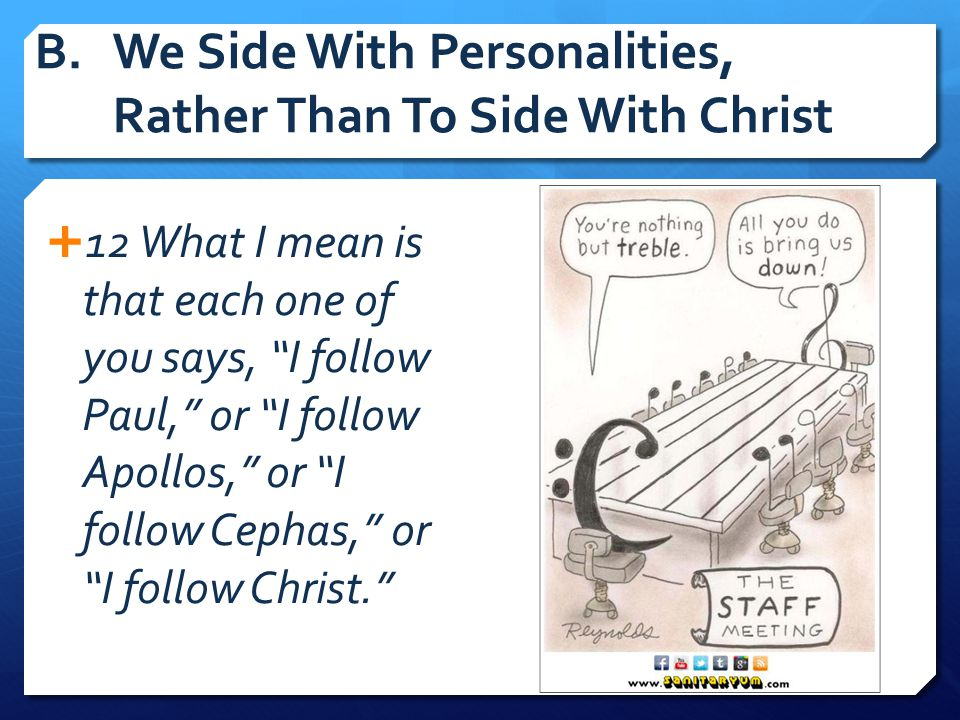 B. We Side With Personalities, Rather Than To Side With Christ