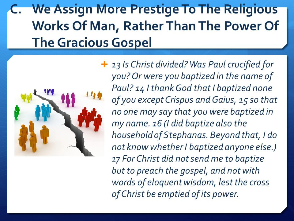 C. We Assign More Prestige To The Religious Works Of Man, Rather Than The Power Of The Gracious Gospel