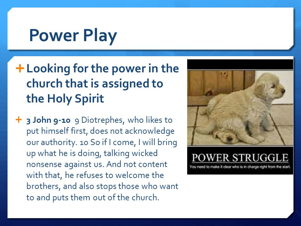 Power Play Looking for the power in the church that is assigned to the Holy Spirit.
