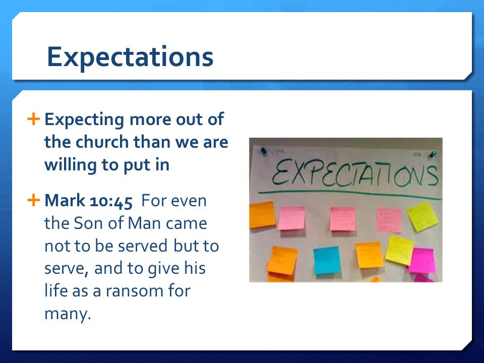 Expectations Expecting more out of the church than we are willing to put in.