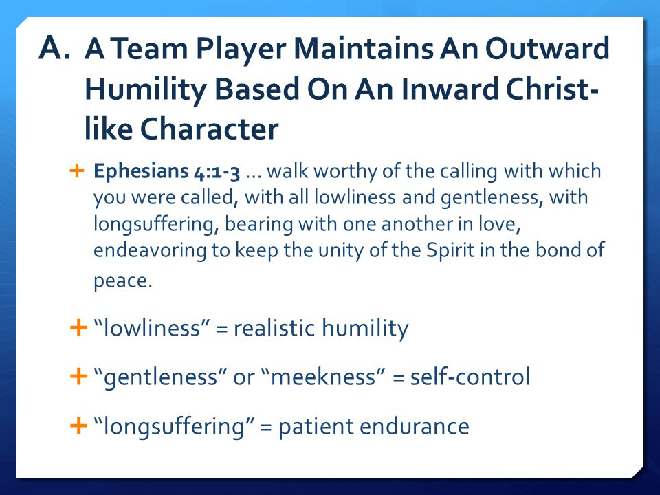 A. A Team Player Maintains An Outward Humility Based On An Inward Christ-like Character
