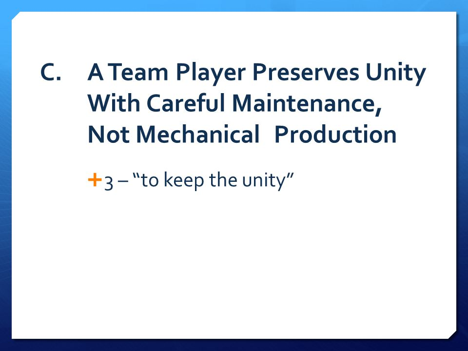 C. A Team Player Preserves Unity With Careful Maintenance, Not Mechanical Production