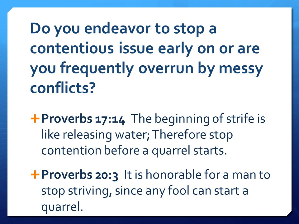 Do you endeavor to stop a contentious issue early on or are you frequently overrun by messy conflicts