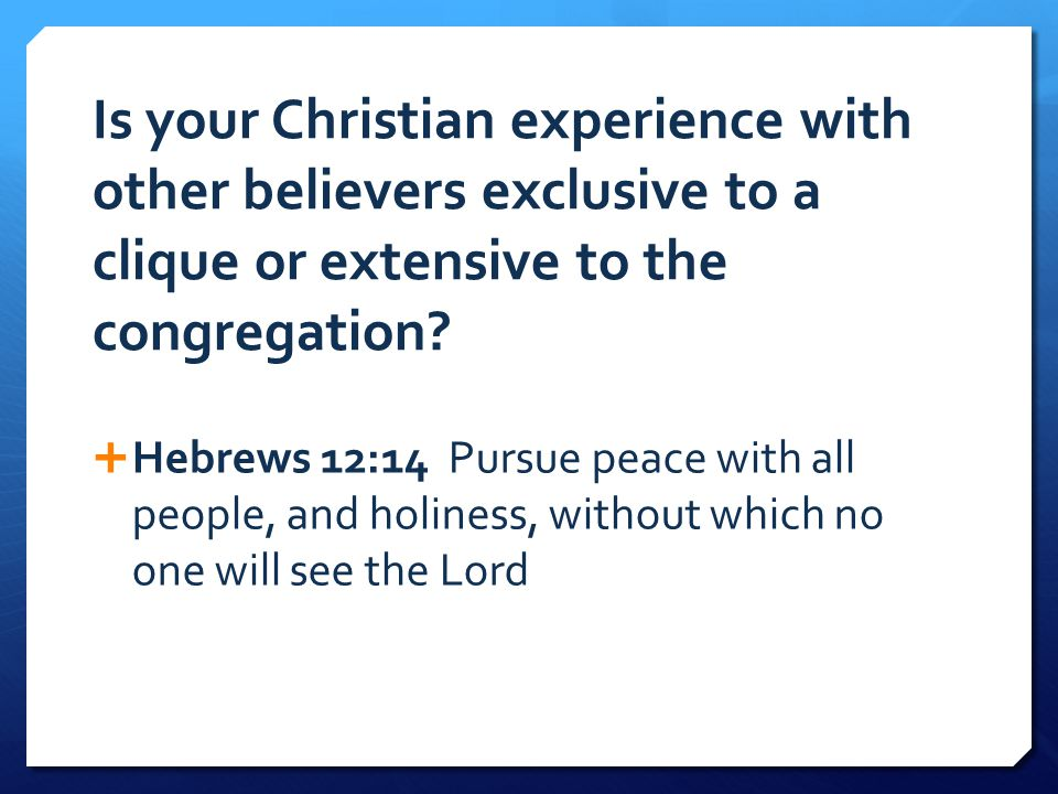 Is your Christian experience with other believers exclusive to a clique or extensive to the congregation