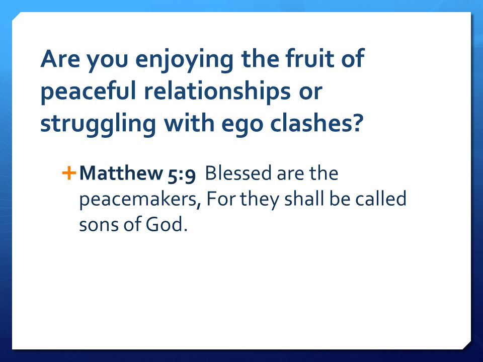Are you enjoying the fruit of peaceful relationships or struggling with ego clashes