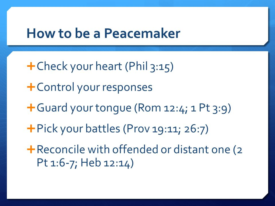 How to be a Peacemaker Check your heart (Phil 3:15)