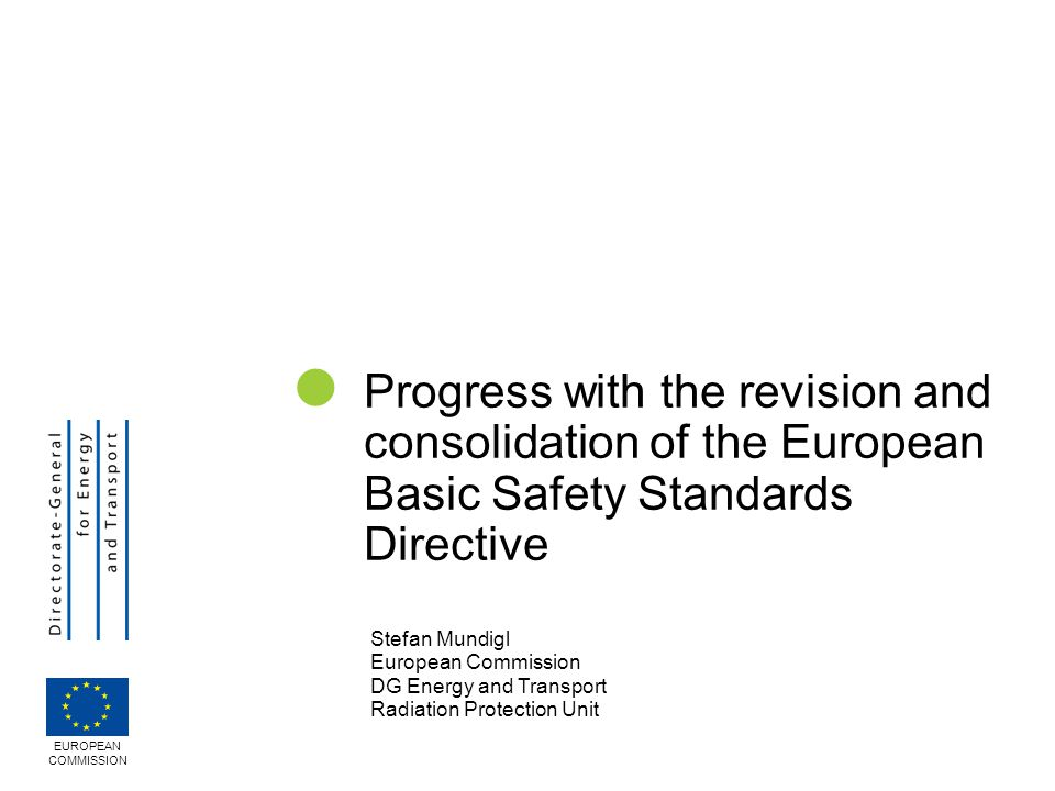  Progress with the revision and consolidation of the European Basic Safety Standards Directive. Stefan Mundigl.