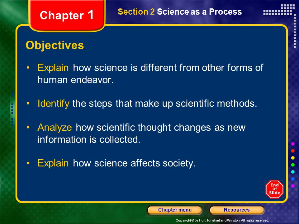 Chapter 1 Section 2 Science as a Process. Objectives. Explain how science is different from other forms of human endeavor.