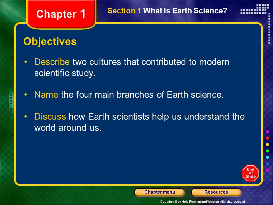 Chapter 1 Section 1 What Is Earth Science Objectives. Describe two cultures that contributed to modern scientific study.