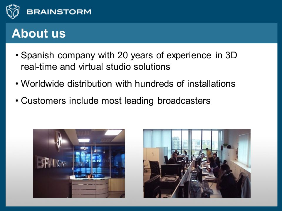 About us Spanish company with 20 years of experience in 3D real-time and virtual studio solutions.
