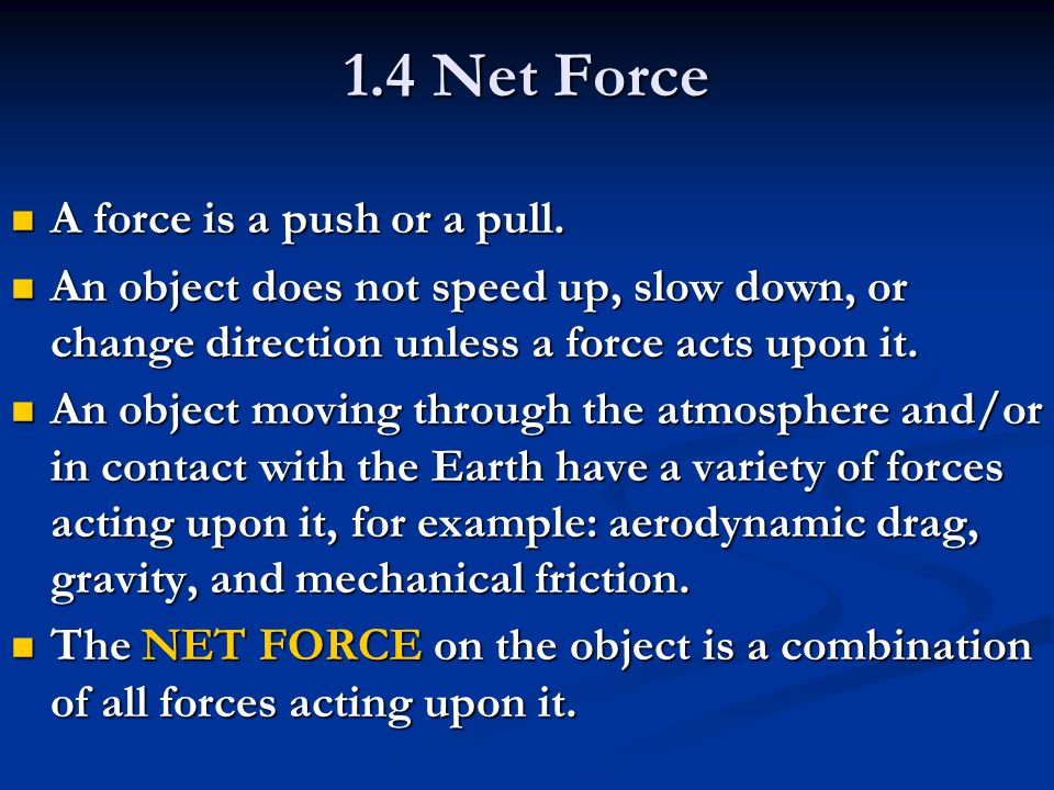 1.4 Net Force A force is a push or a pull.