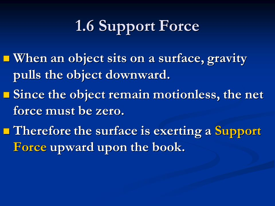 1.6 Support Force When an object sits on a surface, gravity pulls the object downward.