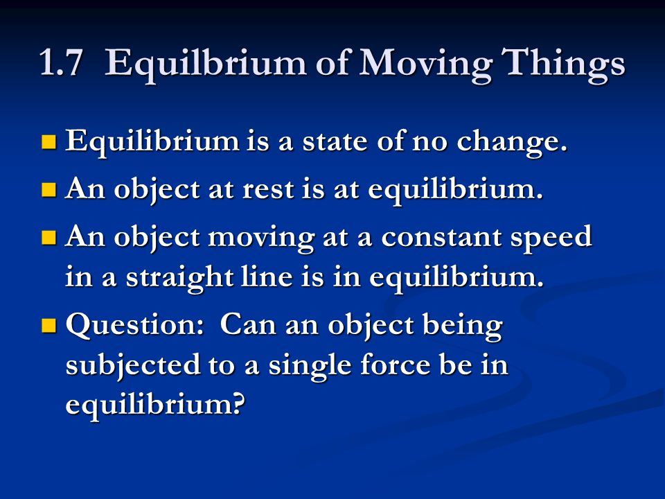 1.7 Equilbrium of Moving Things