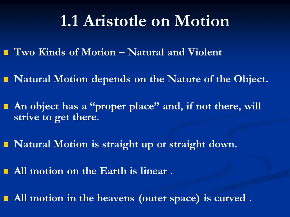 1.1 Aristotle on Motion Two Kinds of Motion – Natural and Violent