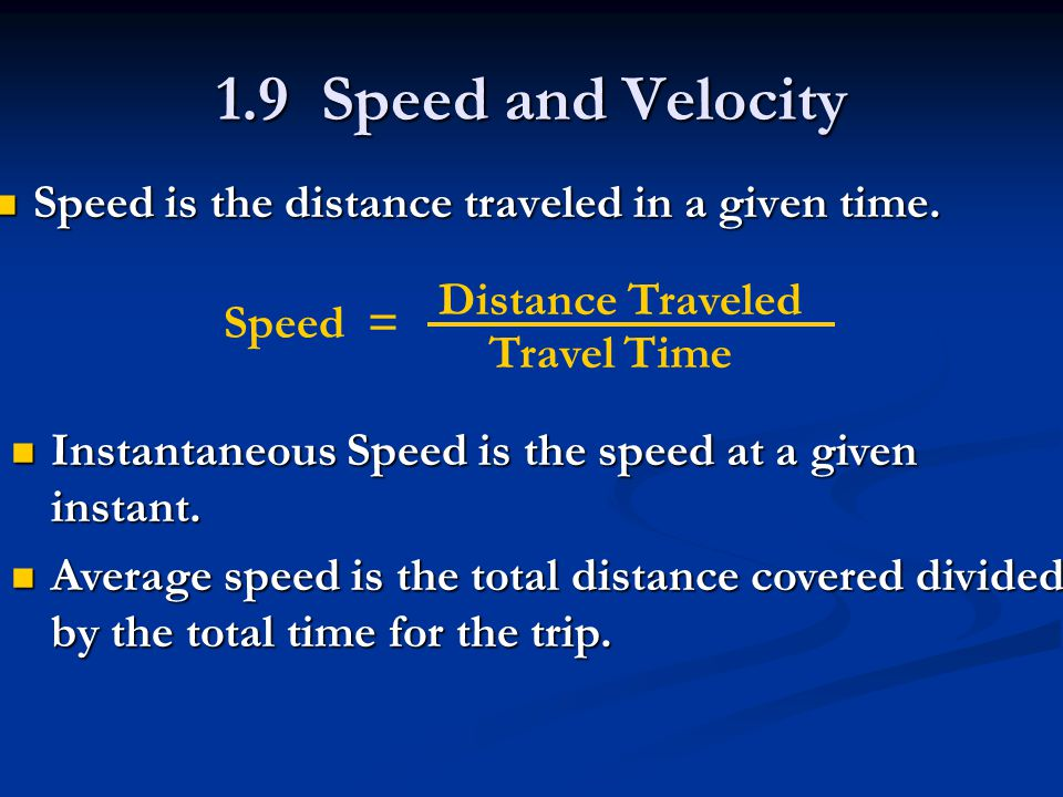 1.9 Speed and Velocity Speed is the distance traveled in a given time.