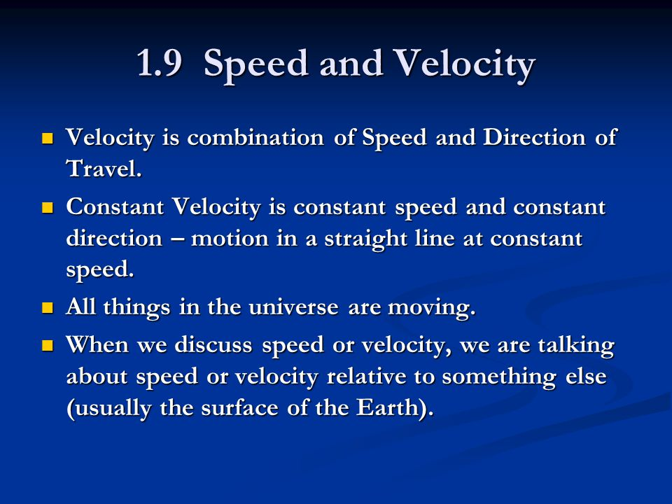 1.9 Speed and Velocity Velocity is combination of Speed and Direction of Travel.