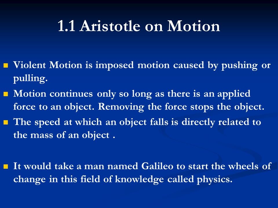1.1 Aristotle on Motion Violent Motion is imposed motion caused by pushing or pulling.
