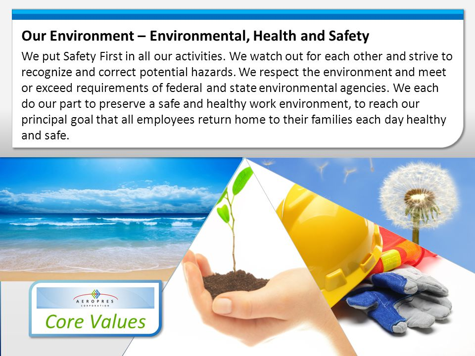 Core Values Our Environment – Environmental, Health and Safety