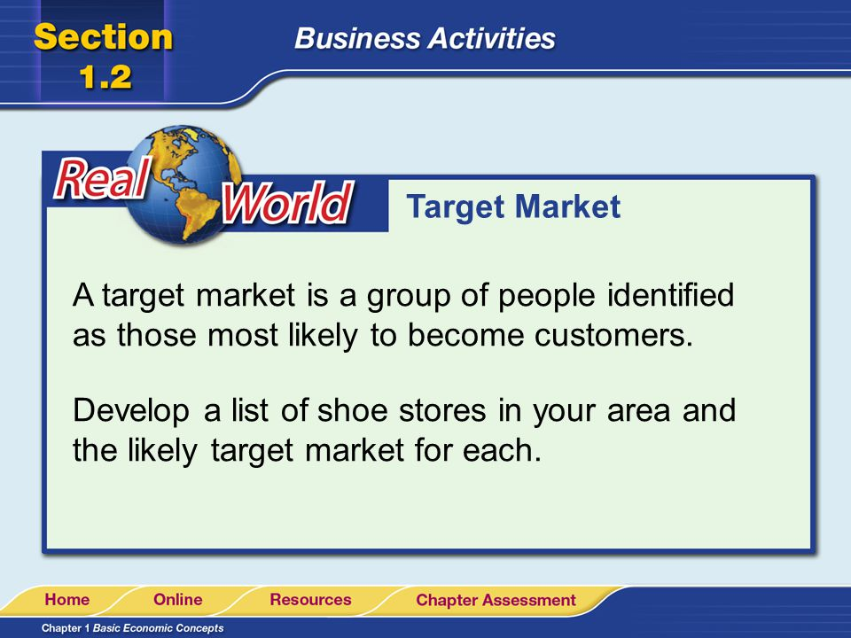 Target Market A target market is a group of people identified as those most likely to become customers.