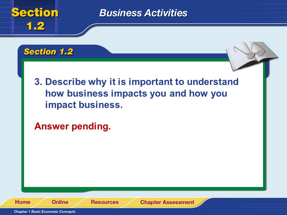 Describe why it is important to understand how business impacts you and how you impact business.