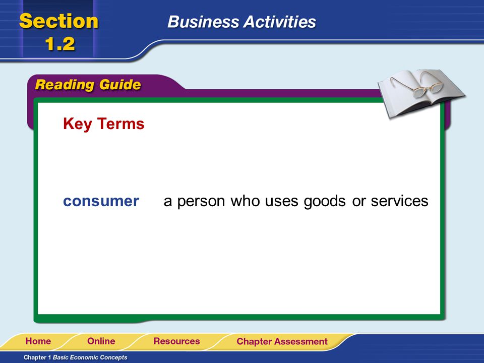 Key Terms consumer a person who uses goods or services