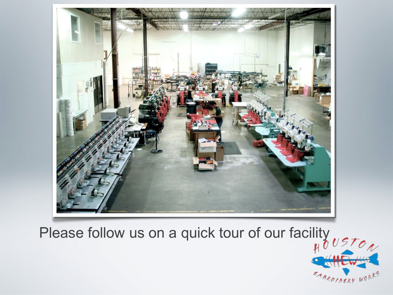 Please follow us on a quick tour of our facility