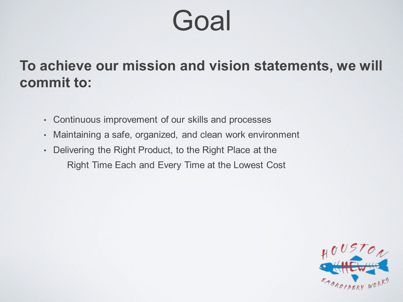 Goal To achieve our mission and vision statements, we will commit to: