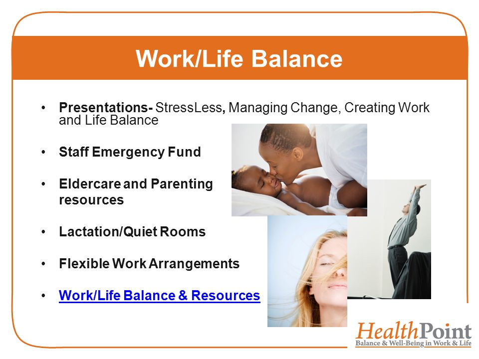 Work/Life Balance Presentations- StressLess, Managing Change, Creating Work and Life Balance. Staff Emergency Fund.
