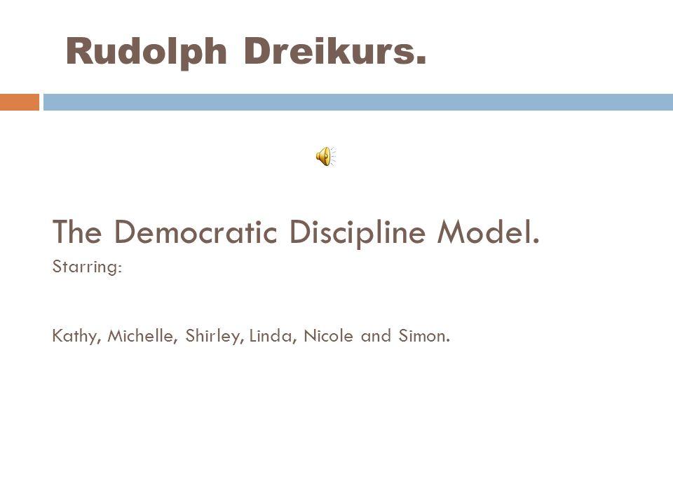 Rudolph Dreikurs. The Democratic Discipline Model