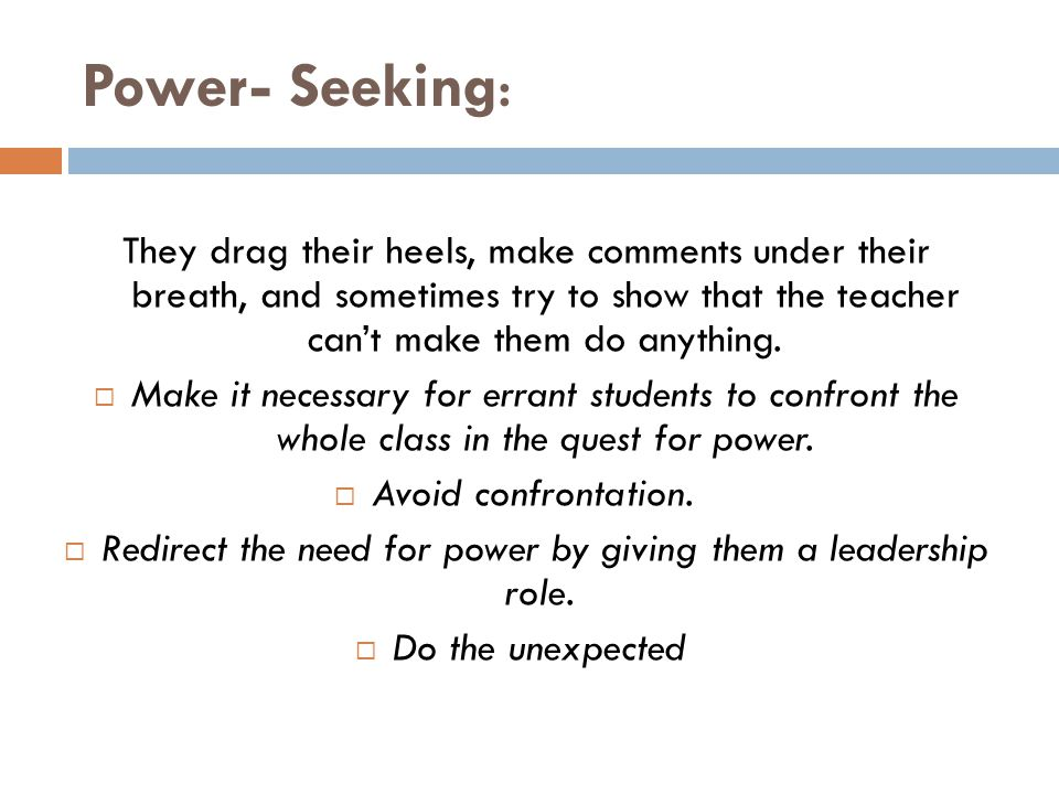 Redirect the need for power by giving them a leadership role.