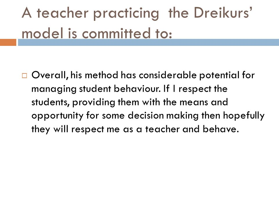A teacher practicing the Dreikurs' model is committed to: