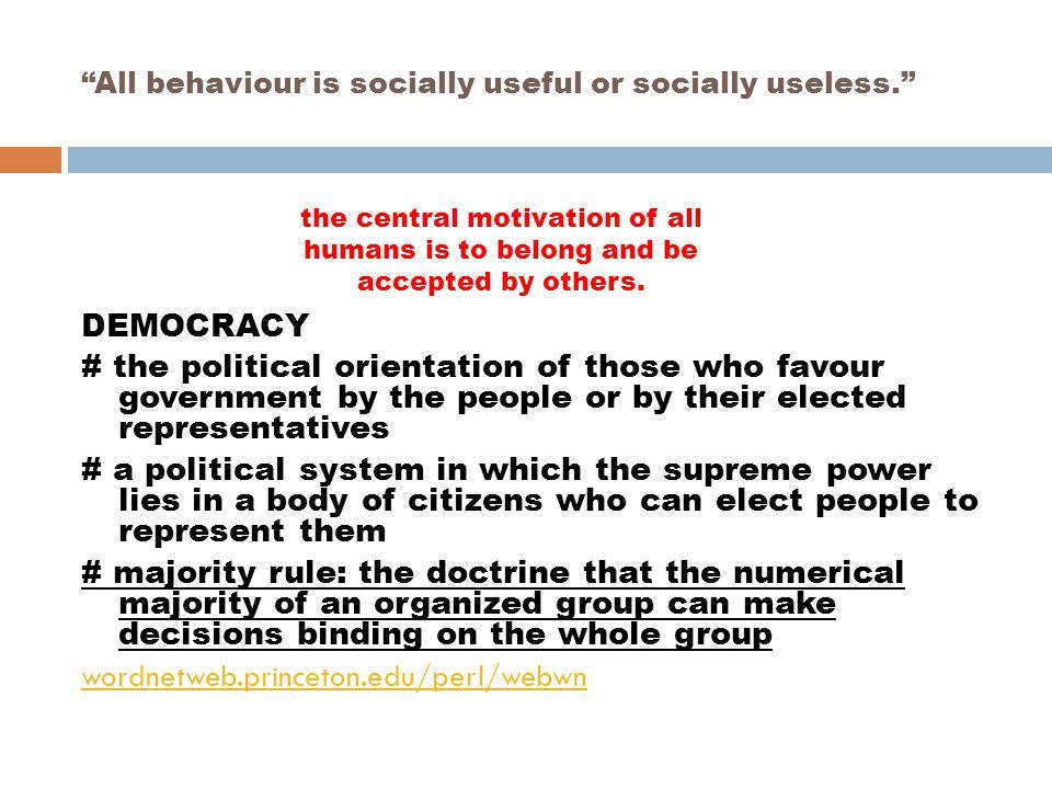 All behaviour is socially useful or socially useless.