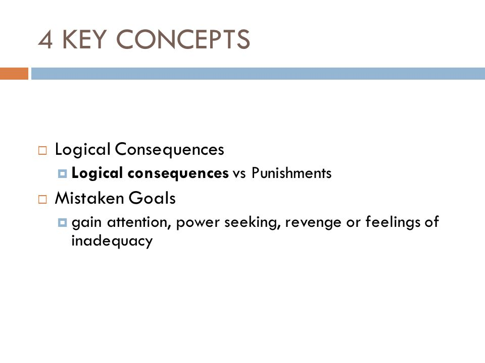 4 KEY CONCEPTS Logical Consequences Mistaken Goals