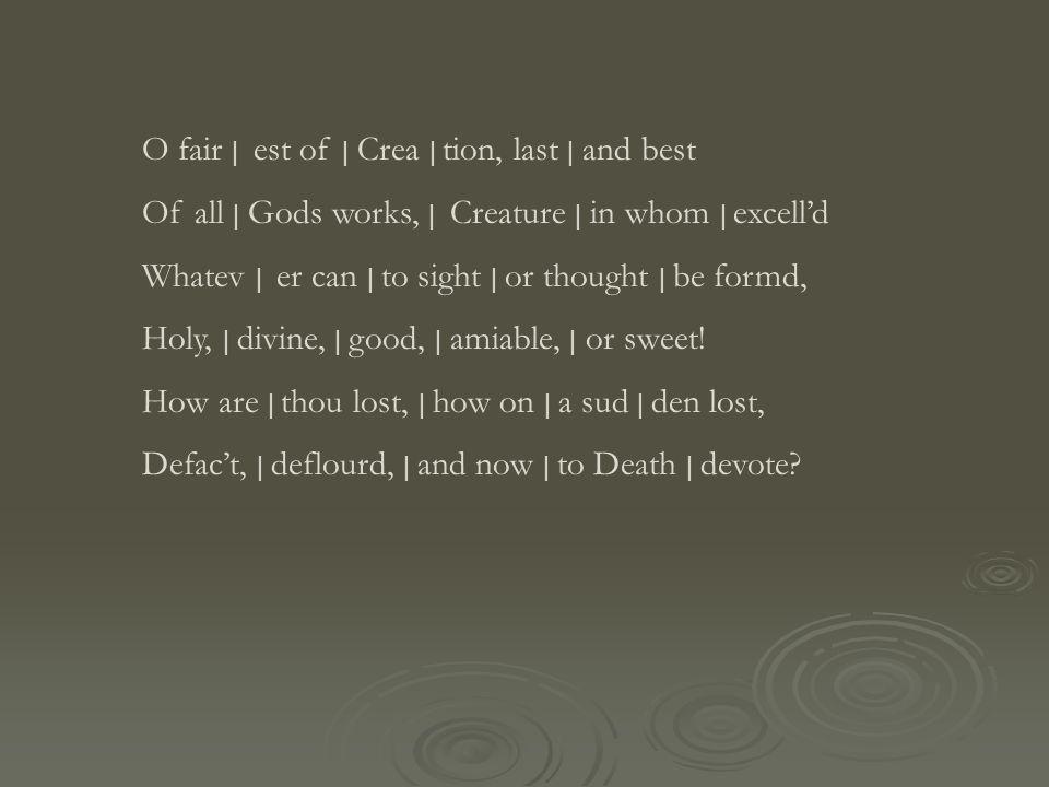 O fair   est of   Crea   tion, last   and best