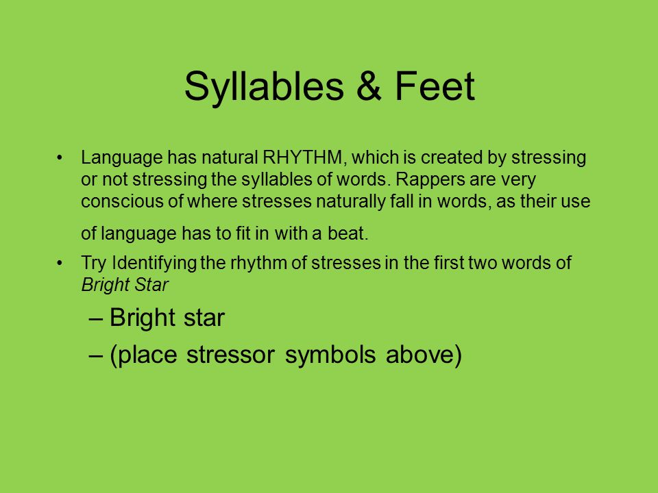 Syllables & Feet Bright star (place stressor symbols above)