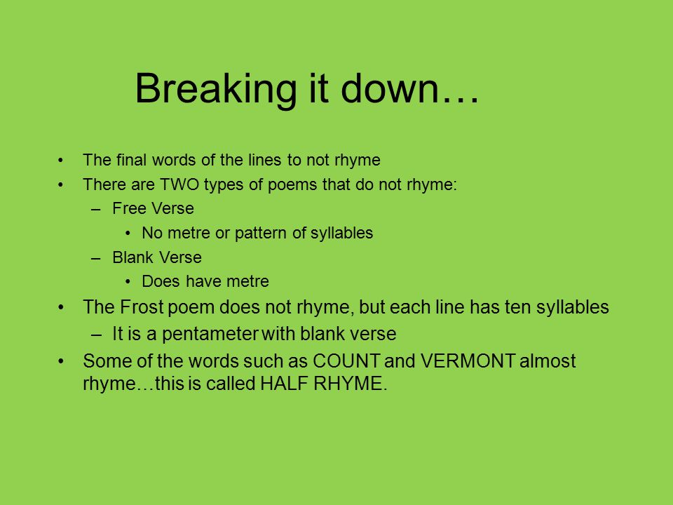 Breaking it down… The final words of the lines to not rhyme. There are TWO types of poems that do not rhyme: