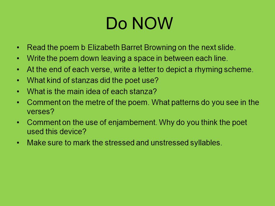 Do NOW Read the poem b Elizabeth Barret Browning on the next slide.