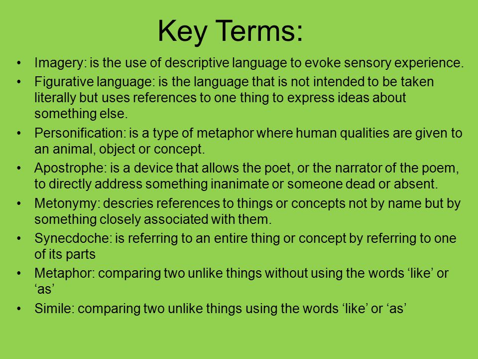Key Terms: Imagery: is the use of descriptive language to evoke sensory experience.
