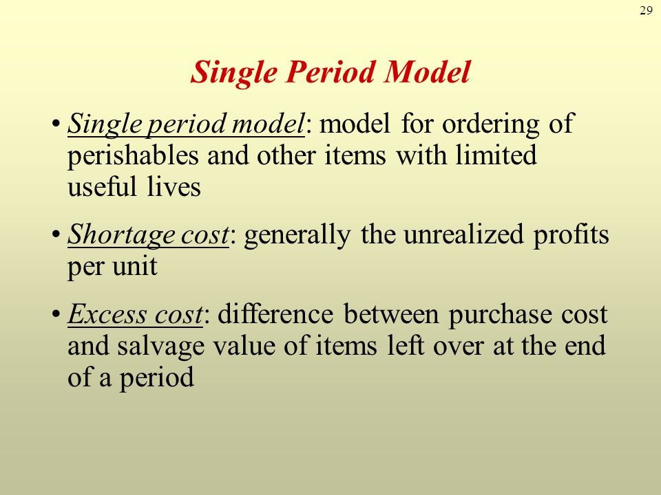 Single Period Model Single period model: model for ordering of perishables and other items with limited useful lives.