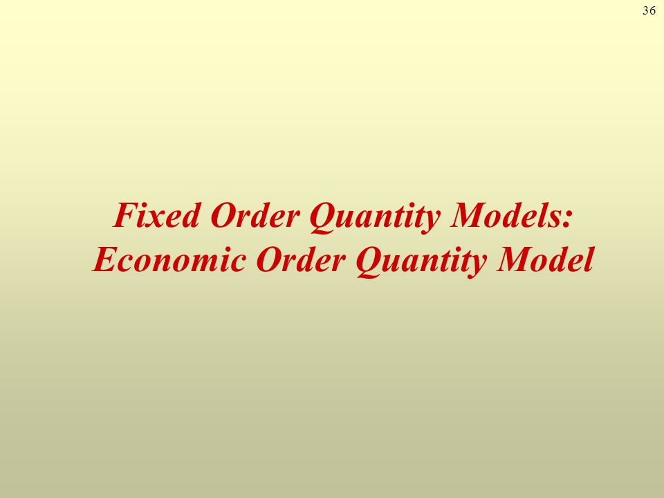 Fixed Order Quantity Models: Economic Order Quantity Model