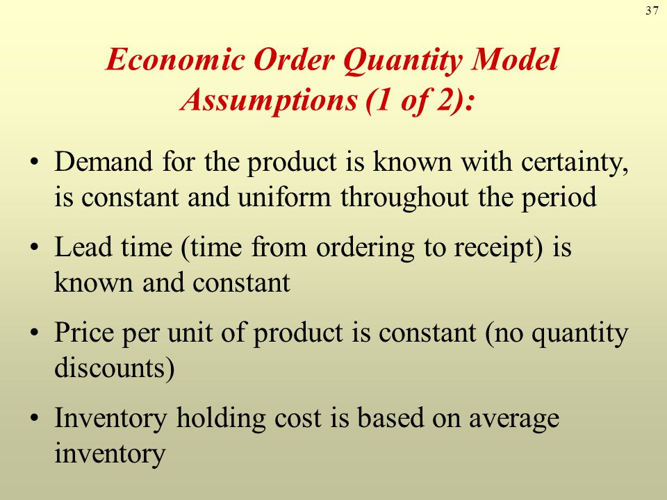 Economic Order Quantity Model Assumptions (1 of 2):